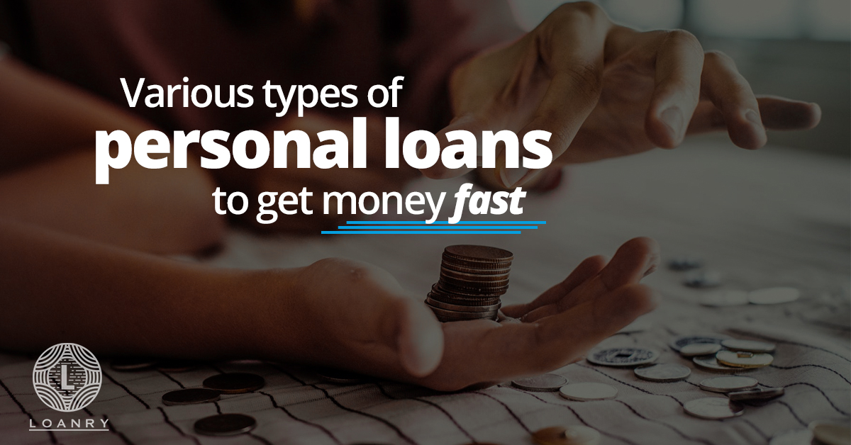 Various types of personal loans to get money fast