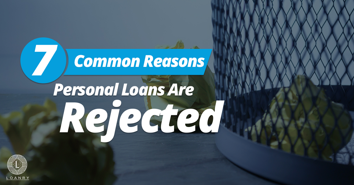 7 common reasons personal loans rejected