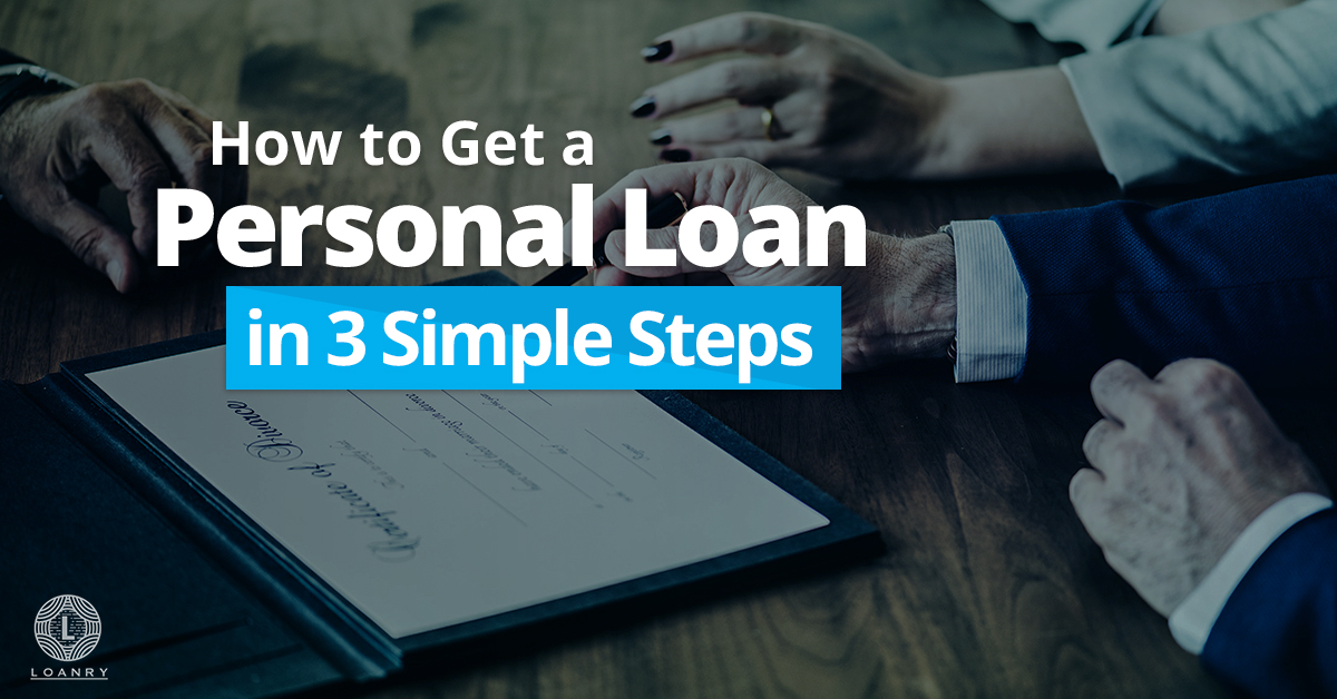 Get A Personal Loan with these simple steps