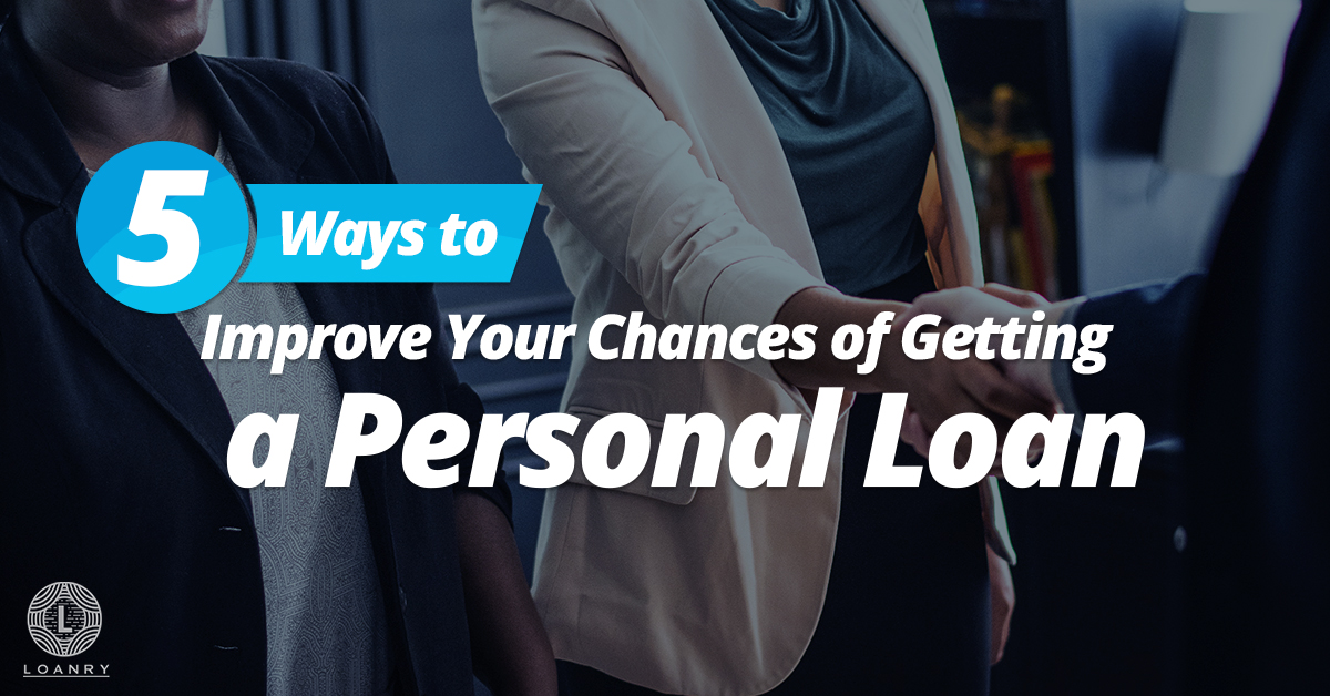 improve your chances of getting a personal loan