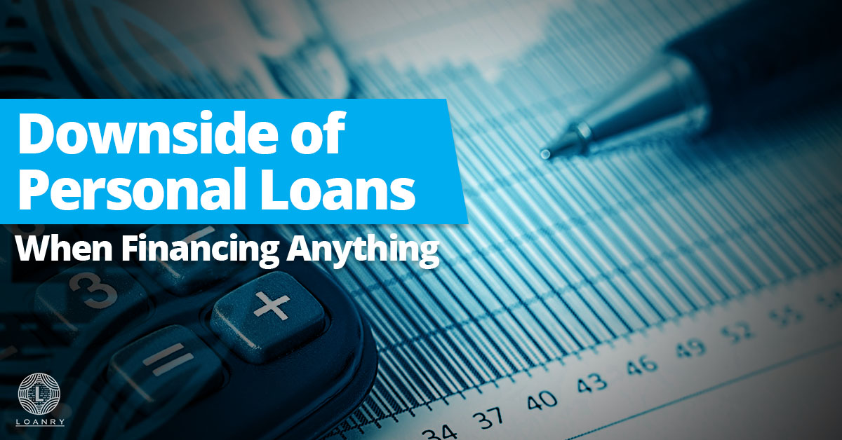 Downside of Personal Loans When Financing Anything