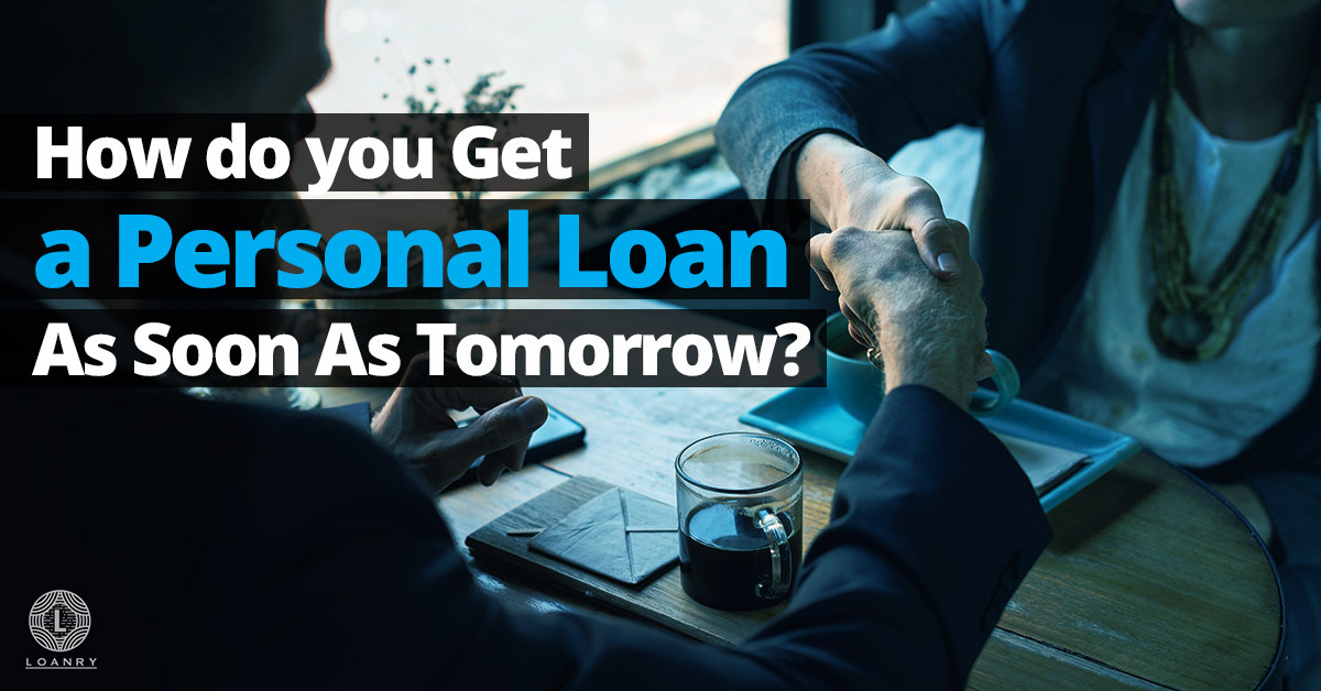 How do you get a personal loan as soon as tomorrow?