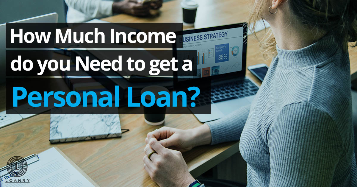 how much income do you need to get a personal loan