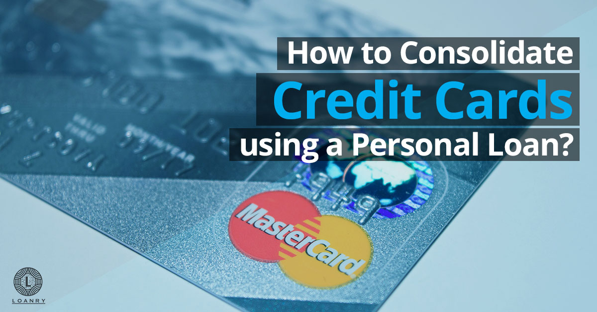 how to consolidate credit cards using a personal loan