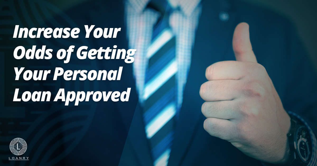 Increase Your Odds of Getting Your Personal Loan Approved