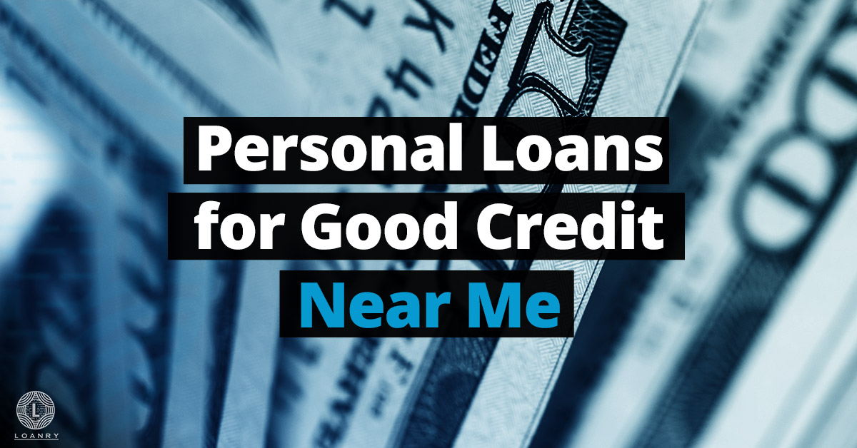 Personal Loans for Good Credit Near Me