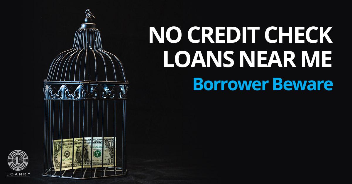 Loans Near Me >> No Credit Check Loans Near Me Borrower Beware Loanry