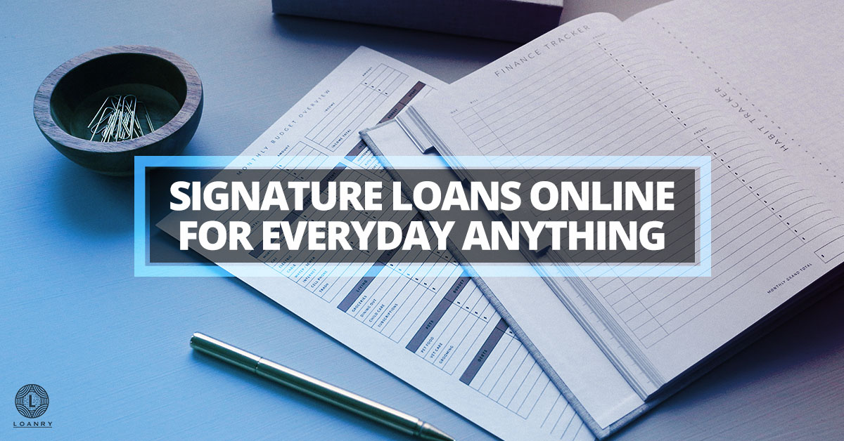 Signature Loans Online For Everyday Anything