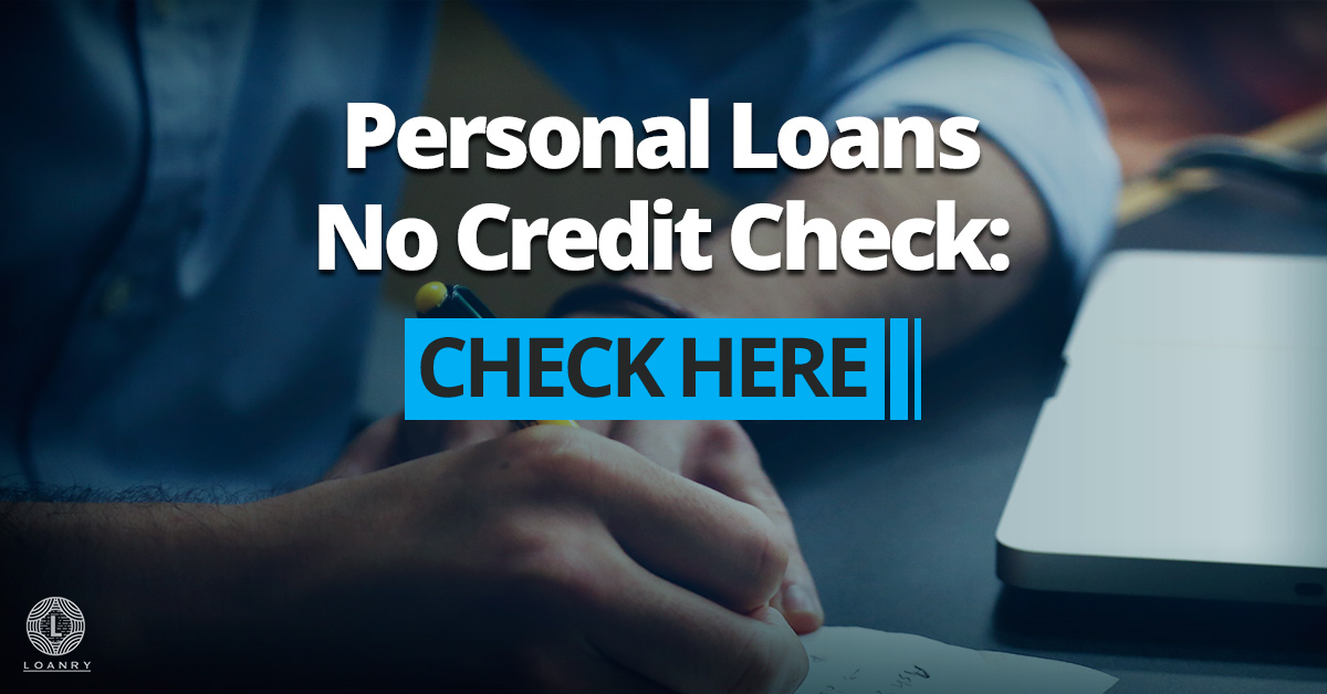 Personal Loans No Credit Check: Check Here Loanry