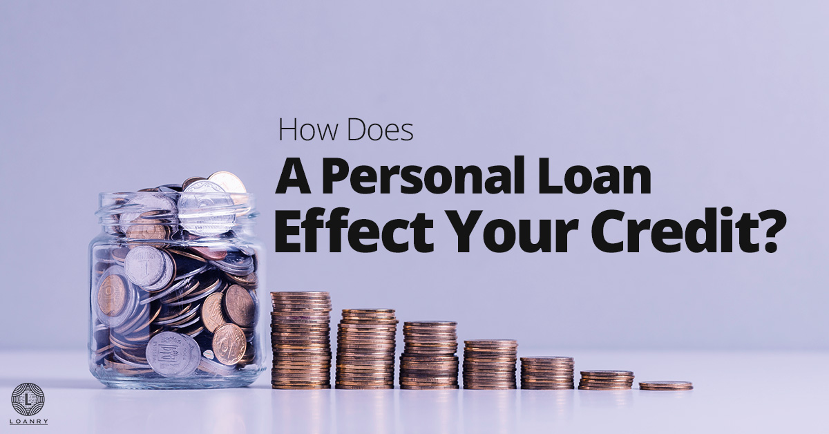How Does A Personal Loan Effect Your Credit?