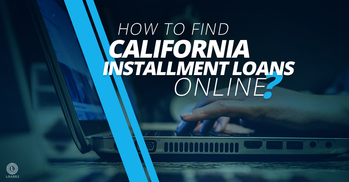 How to Find California Installment Loans Online?