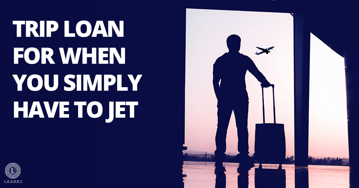 Trip Loan for When You Simply Have to Jet
