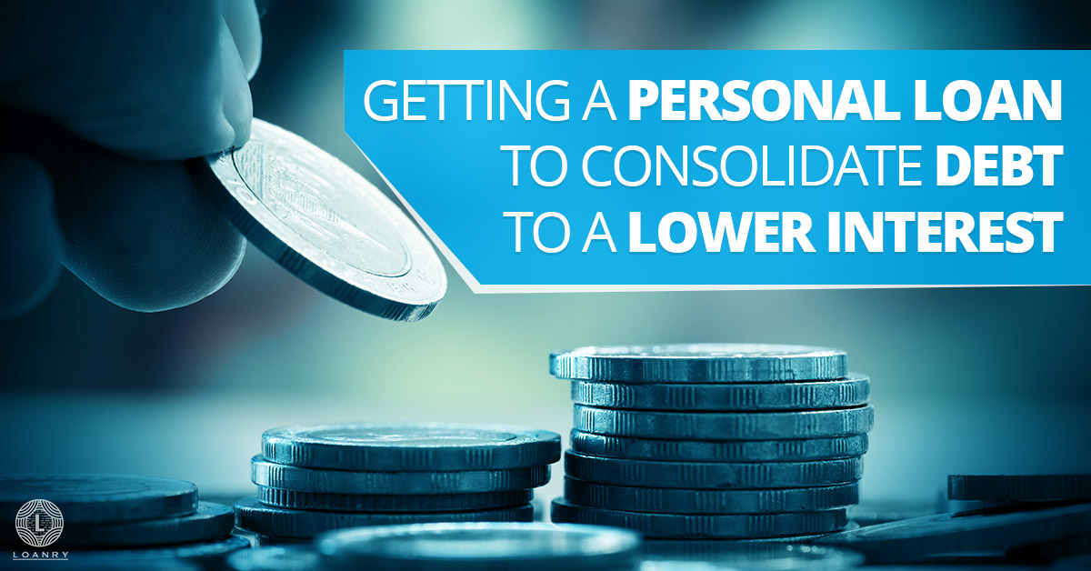 Getting A Personal Loan to Consolidate Debt to a Lower Interest