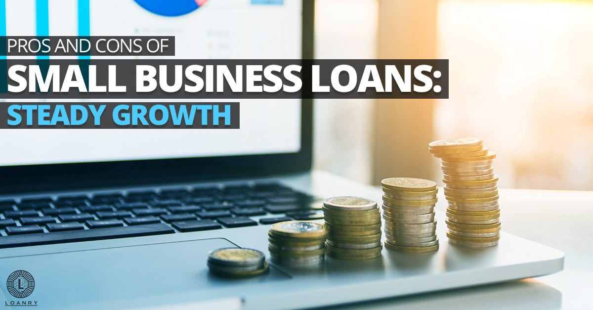 Pros and Cons of Small Business Loans