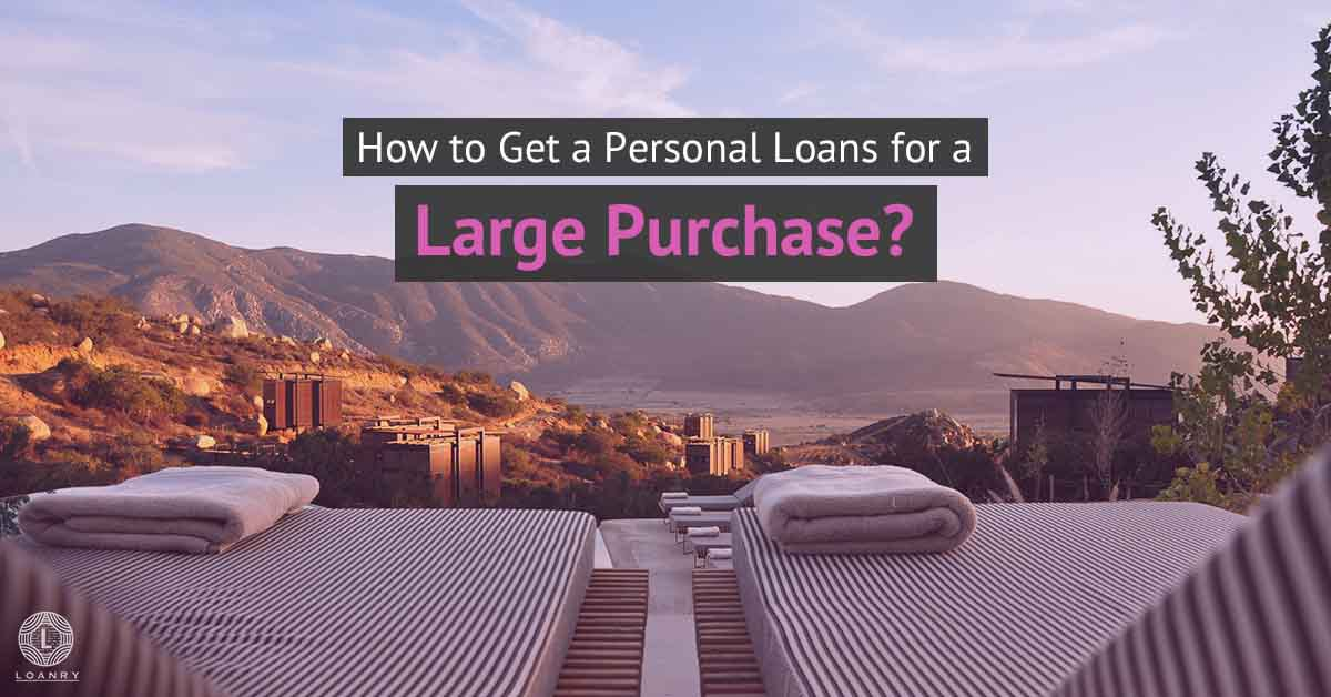 How to get a personal loan for a large purchase?