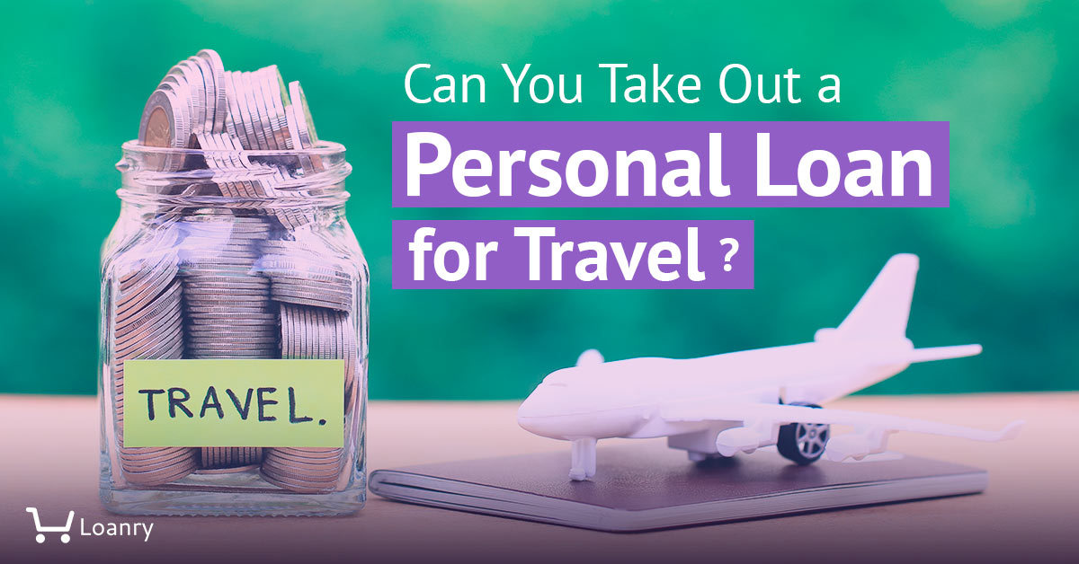 Can you take out a personal loan for travel cover photo