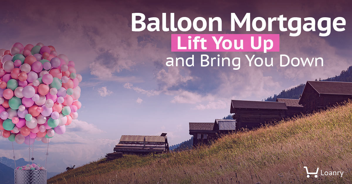 Balloon Mortgages Lift You Up and Bring You Down cover photo
