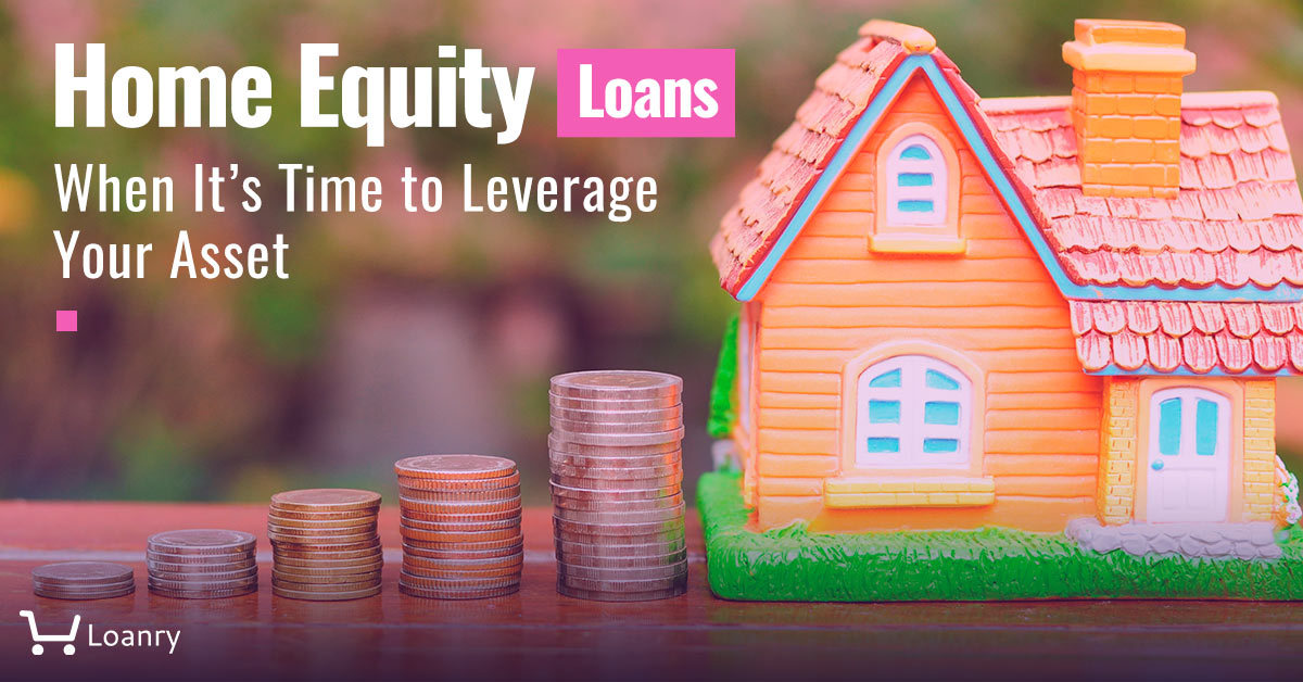 Home equity loans when it's time to leverage your asset cover photo
